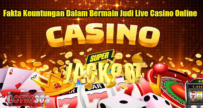 Fakta Keuntungan Dalam Bermain Judi Live Casino Online