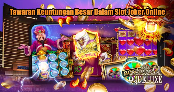 Tawaran Keuntungan Besar Dalam Slot Joker Online