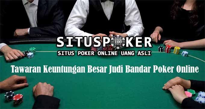 Tawaran Keuntungan Besar Judi Bandar Poker Online